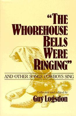 The Whorehouse Bells Were Ringing and Other Songs Cowboys Sing