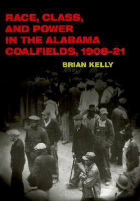 Race, Class, and Power in the Alabama Coalfields, 1908-21