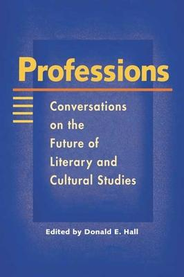 Professions: Conversations on the Future of Literary and Cultural Studies