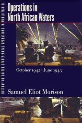 History of United States Naval Operations in World War II: Operations in North African Waters, October 1942-June 1943 v. 2