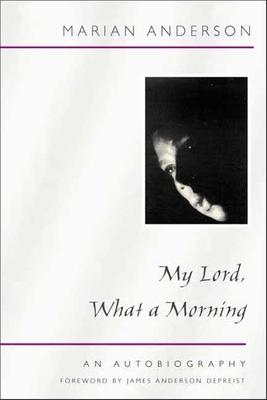 My Lord, What a Morning: an Autobiography