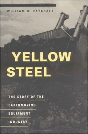 Yellow Steel : The Story of the Earthmoving Equipment Industry