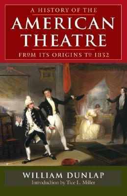 A History of the American Theatre from Its Origins to 1832