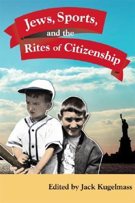 JEWS, SPORTS, AND THE RITES OF CITIZENSHIP