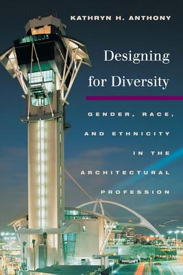 Designing for Diversity  Gender, Race,a nd Ethnicity in the Architectural Profession