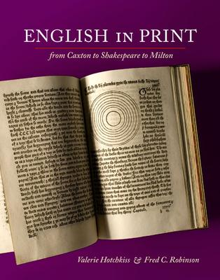 English in Print from Caxton to Shakespeare to Milton