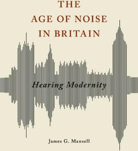 The Age of Noise in Britain