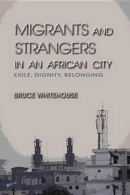 Migrants and Strangers in an African City Migrants and Strangers in an African City