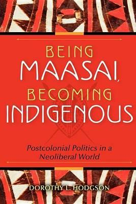 Being Maasai, Becoming Indigenous Being Maasai, Becoming Indigenous