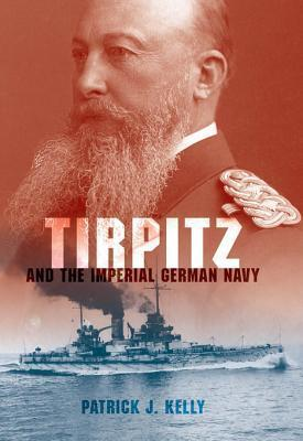Tirpitz and the Imperial German Navy Tirpitz and the Imperial German Navy