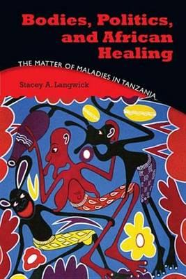 Bodies, Politics, and African Healing Bodies, Politics, and African Healing
