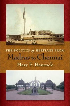 The Politics of Heritage from Madras to Chennai