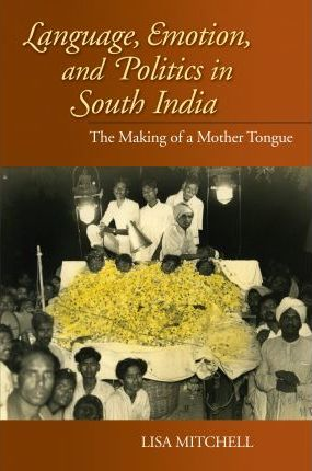 Language, Emotion, and Politics in South India Language, Emotion, and Politics in South India