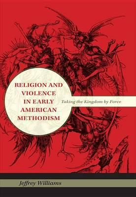 Religion and Violence in Early American Methodism Religion and Violence in Early American Methodism