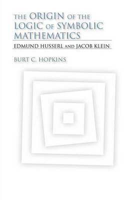 The Origin of the Logic of Symbolic Mathematics the Origin of the Logic of Symbolic Mathematics