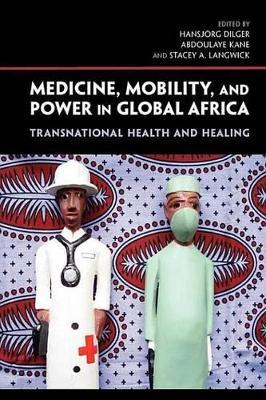 Medicine, Mobility, and Power in Global Africa Medicine, Mobility, and Power in Global Africa