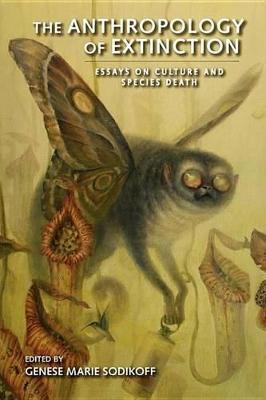The Anthropology of Extinction the Anthropology of Extinction