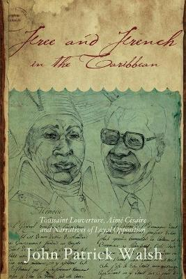 Free and French in the Caribbean  Toussaint Louverture, Aime Cesaire, and Narratives of Loyal Opposition