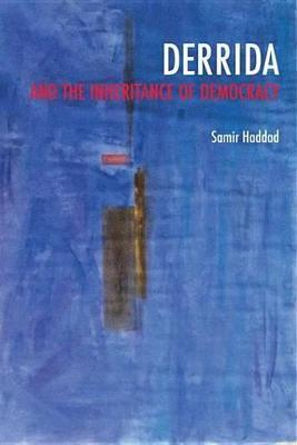Derrida and the Inheritance of Democracy Derrida and the Inheritance of Democracy