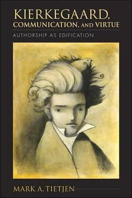 Kierkegaard, Communication, and Virtue Kierkegaard, Communication, and Virtue