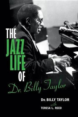 The Jazz Life of Dr. Billy Taylor the Jazz Life of Dr. Billy Taylor