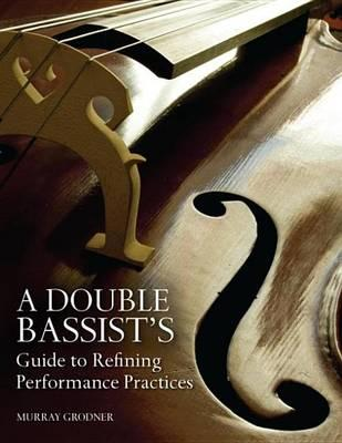 A Double Bassistas Guide to Refining Performance Practices a Double Bassistas Guide to Refining Performance Practices