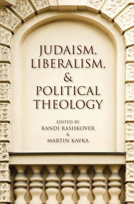Judaism, Liberalism, and Political Theology Judaism, Liberalism, and Political Theology