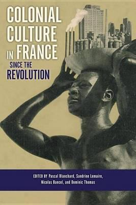Colonial Culture in France Since the Revolution Colonial Culture in France Since the Revolution
