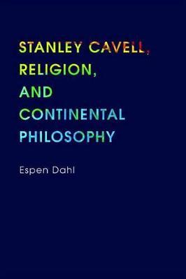 Stanley Cavell, Religion, and Continental Philosophy Stanley Cavell, Religion, and Continental Philosophy