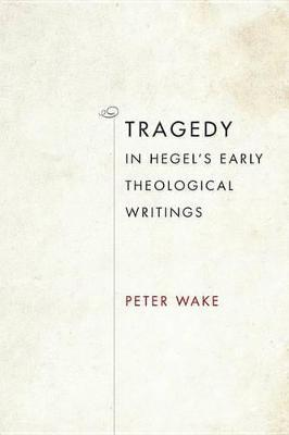 Tragedy in Hegel's Early Theological Writings Tragedy in Hegel's Early Theological Writings