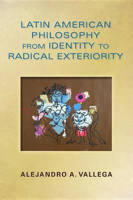 Latin American Philosophy from Identity to Radical Exteriorilatin American Philosophy from Identity to Radical Exteriority Ty