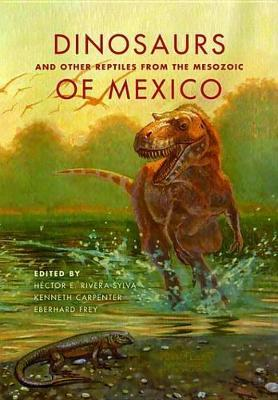 Dinosaurs and Other Reptiles from the Mesozoic of Mexico Dinosaurs and Other Reptiles from the Mesozoic of Mexico