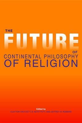 The Future of Continental Philosophy of Religion the Future of Continental Philosophy of Religion