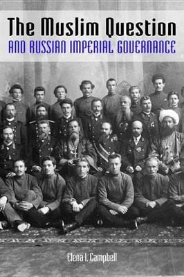 The Muslim Question and Russian Imperial Governance the Muslim Question and Russian Imperial Governance