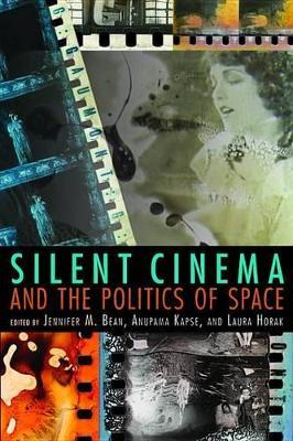 Silent Cinema and the Politics of Space Silent Cinema and the Politics of Space