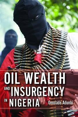 Oil Wealth and Insurgency in Nigeria