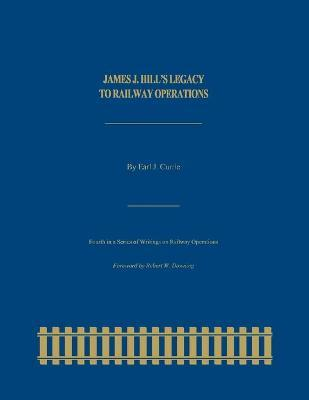James J. Hill's Legacy to Railway Operations