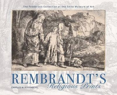 Rembrandt's Religious Prints  The Feddersen Collection at the Snite Museum of Art