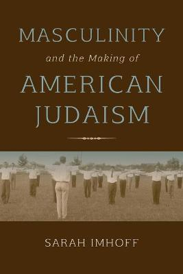 Masculinity and the Making of American Judaism