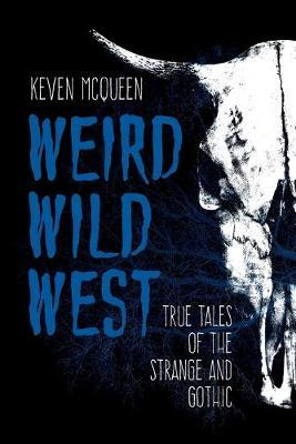 Weird Wild West  True Tales of the Strange and Gothic