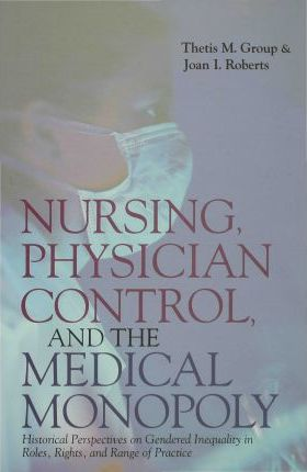 Nursing, Physician Control, and the Medical Monopoly