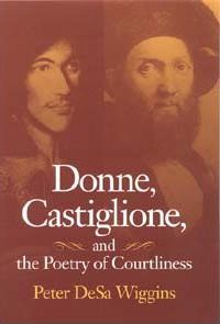 Donne, Castiglione, and the Poetry of Courtliness