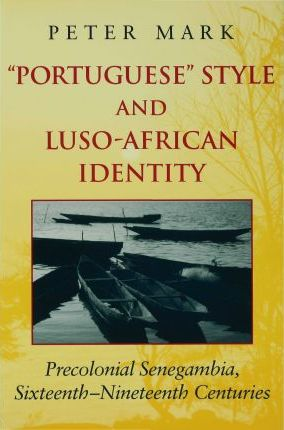 """Portuguese"""" Style and Luso-African Identity]precolonial Senegambia, Sixteenth - Nineteenth Centuries]indiana University Press]dg]]12/05/2002]art015010]1]20.99]20.99]ip]intx] ] ]]]]20021105]s159]inup"""