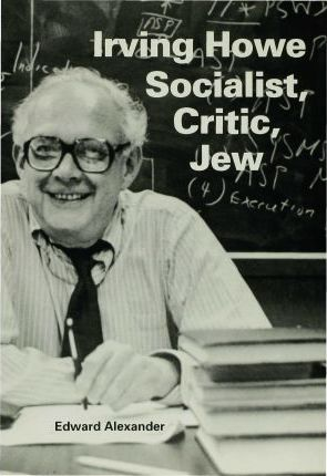 Irving Howesocialist, Critic, Jew