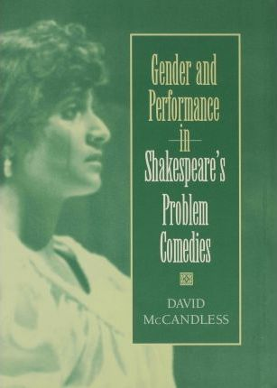 Gender and Performance in Shakespeare's Problem Comedies