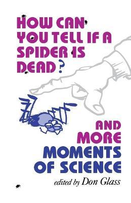 How Can You Tell if a Spider Is Dead? And More Moments of Science