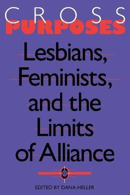 Cross-Purposes  Lesbians, Feminists, and the Limits of Alliance