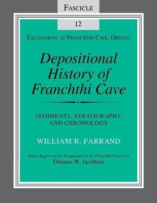 Depositional History of Franchthi Cave: Sediments, Stratigraphy, and Chronology Fascicle 12