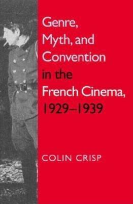 Genre, Myth, and Convention in the French Cinema, 1929-1939