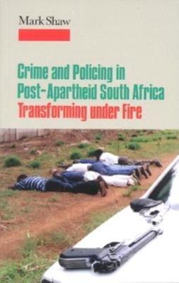 Crime and Policing in Post-Apartheid South Africa